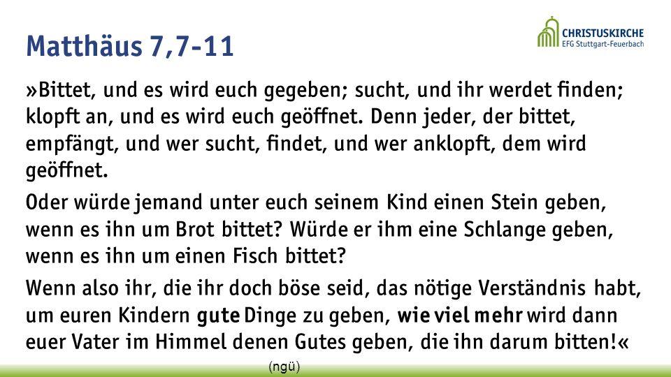 Matthäus 7,7-11 »Bittet, und es wird euch gegeben; sucht, und ihr werdet finden; klopft an, und es wird euch geöffnet.