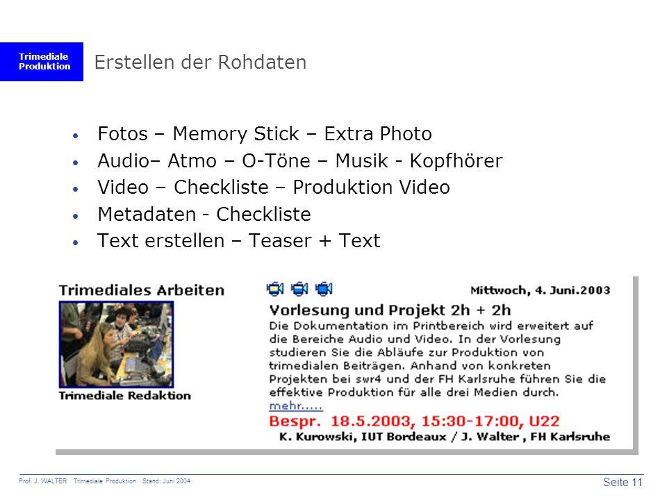 Trimediale Produktion Seite 11 Prof. J. WALTER Trimediale Produktion Stand: Juni 2004 Erstellen der Rohdaten  Fotos – Memory Stick – Extra Photo  Au
