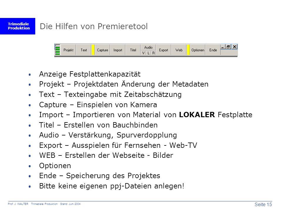 Trimediale Produktion Seite 15 Prof. J. WALTER Trimediale Produktion Stand: Juni 2004 Die Hilfen von Premieretool  Anzeige Festplattenkapazität  Pro