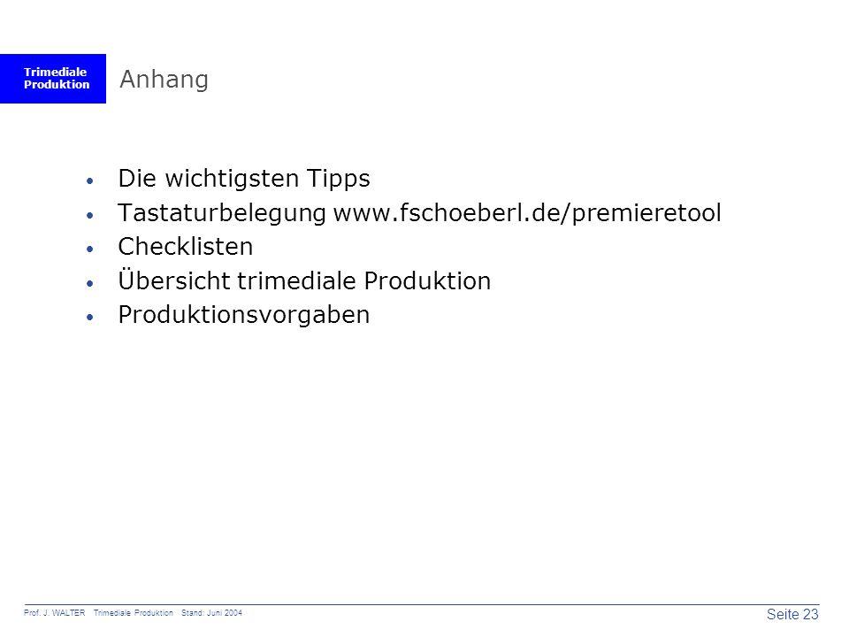 Trimediale Produktion Seite 23 Prof. J. WALTER Trimediale Produktion Stand: Juni 2004 Anhang  Die wichtigsten Tipps  Tastaturbelegung www.fschoeberl