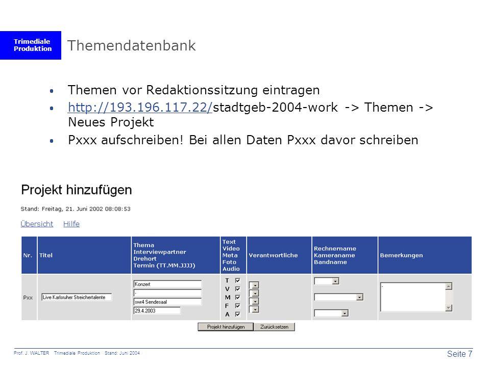 Trimediale Produktion Seite 7 Prof. J. WALTER Trimediale Produktion Stand: Juni 2004 Themendatenbank  Themen vor Redaktionssitzung eintragen  http:/