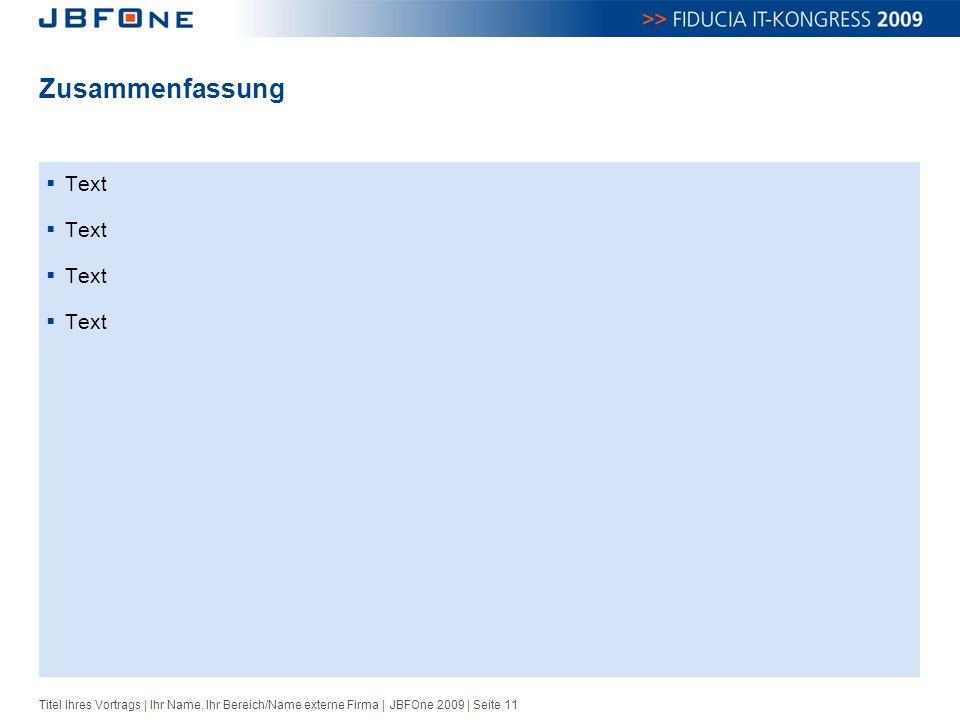 Titel Ihres Vortrags | Ihr Name, Ihr Bereich/Name externe Firma | JBFOne 2009 | Seite 11 Zusammenfassung  Text