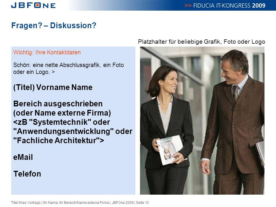 Titel Ihres Vortrags | Ihr Name, Ihr Bereich/Name externe Firma | JBFOne 2009 | Seite 13 Fragen.