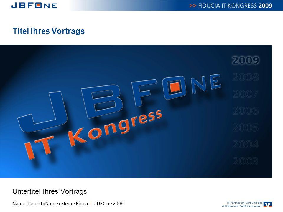 Titel Ihres Vortrags Untertitel Ihres Vortrags Name, Bereich/Name externe Firma | JBFOne 2009