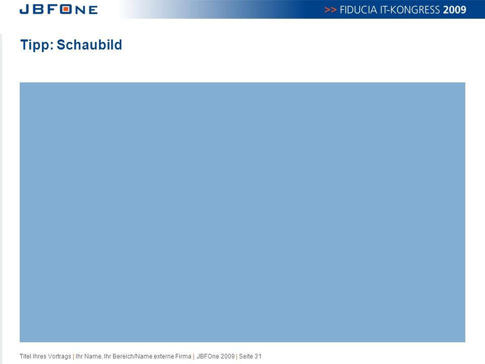Titel Ihres Vortrags | Ihr Name, Ihr Bereich/Name externe Firma | JBFOne 2009 | Seite 31 Tipp: Schaubild 11/137/198 106/172/218 223/234/246 164/197/229 197/199/200 156/157/159 77/75/74 0/66/138 (Überschrift) 242/79/18 (Akzente) 131/174/211 (Hintergrund Schaubild/Foto) 213/227/248 (Hintergrund Text/Diagramm) Füllfarben