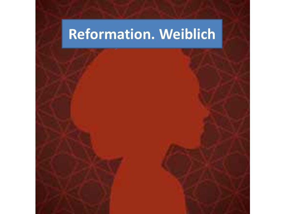 ie Reformation und die Frauen Reformation. Weiblich