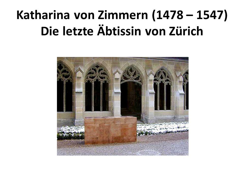 Katharina von Zimmern (1478 – 1547) Die letzte Äbtissin von Zürich