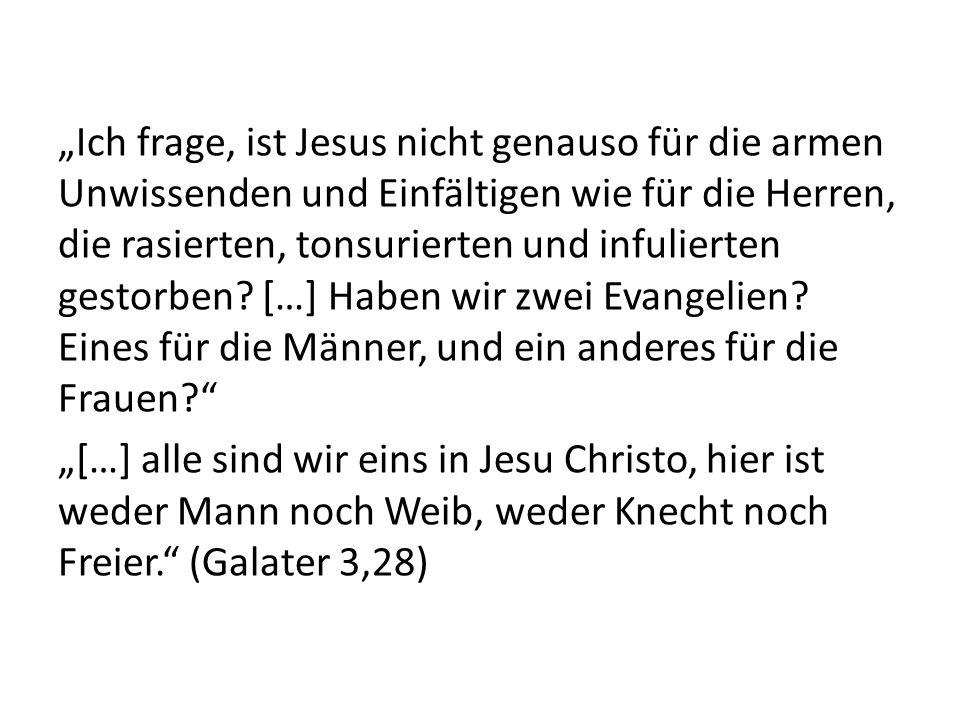 """""""Ich frage, ist Jesus nicht genauso für die armen Unwissenden und Einfältigen wie für die Herren, die rasierten, tonsurierten und infulierten gestorben."""