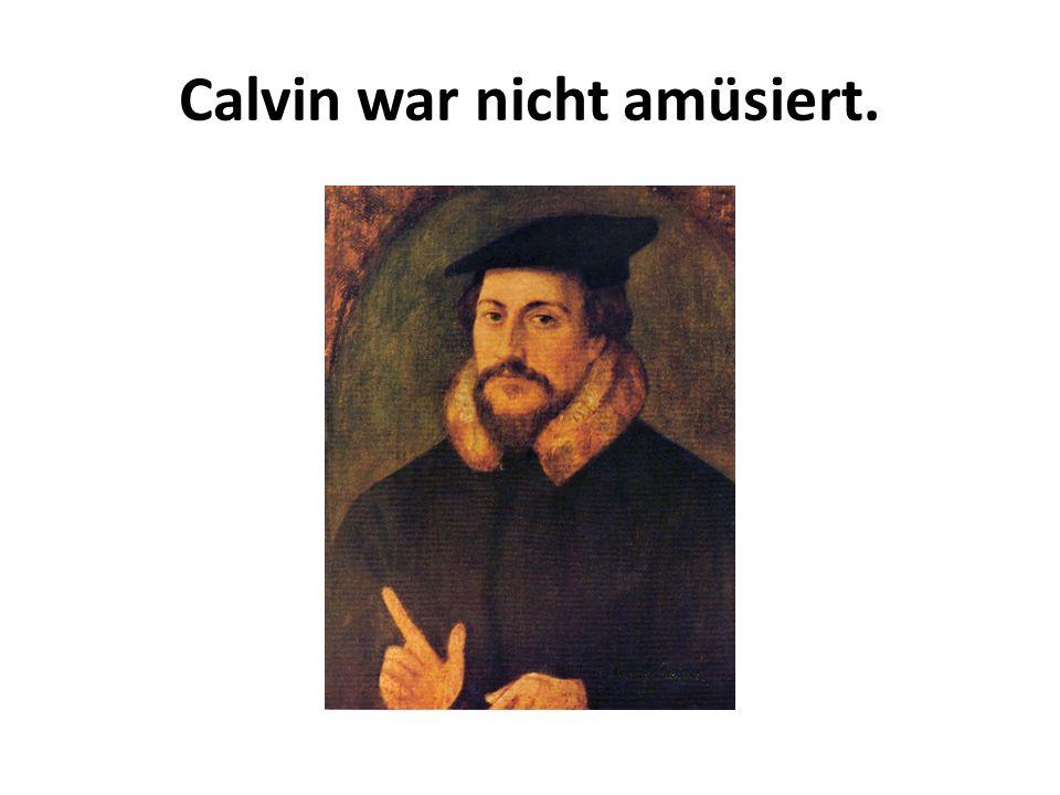Calvin war nicht amüsiert.
