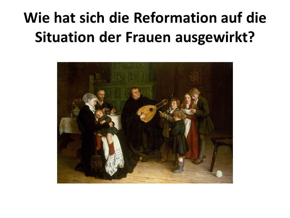 Wie hat sich die Reformation auf die Situation der Frauen ausgewirkt?