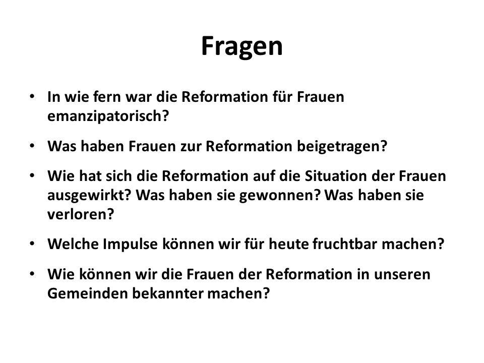 Fragen In wie fern war die Reformation für Frauen emanzipatorisch? Was haben Frauen zur Reformation beigetragen? Wie hat sich die Reformation auf die
