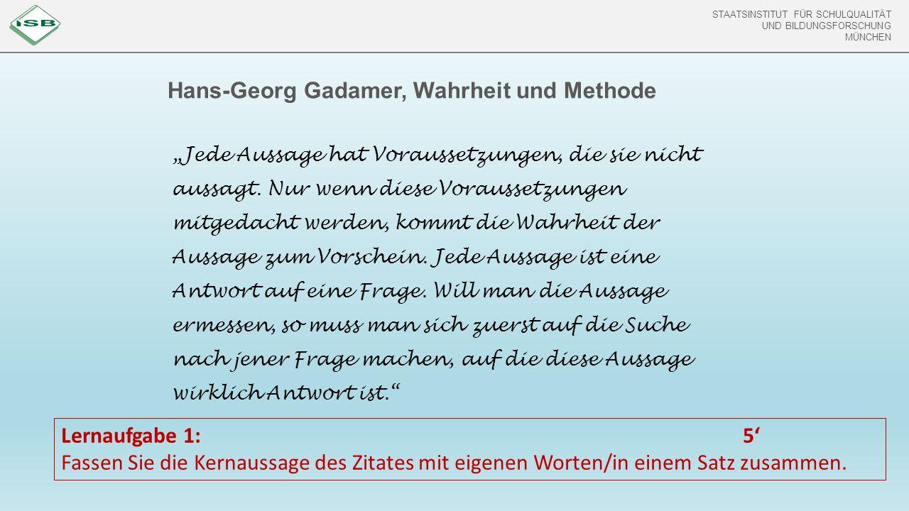 """STAATSINSTITUT FÜR SCHULQUALITÄT UND BILDUNGSFORSCHUNG MÜNCHEN Hans-Georg Gadamer, Wahrheit und Methode """"Jede Aussage hat Voraussetzungen, die sie nicht aussagt."""