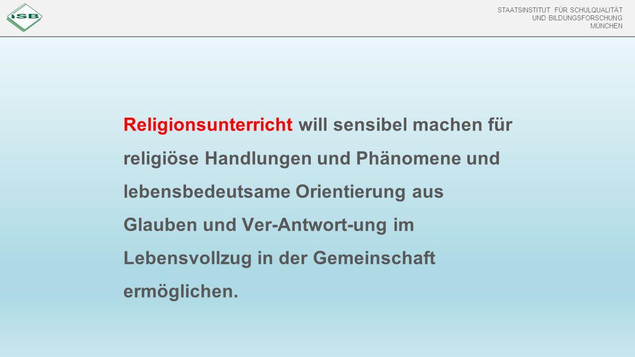 STAATSINSTITUT FÜR SCHULQUALITÄT UND BILDUNGSFORSCHUNG MÜNCHEN STAATSINSTITUT FÜR SCHULQUALITÄT UND BILDUNGSFORSCHUNG MÜNCHEN Religionsunterricht will