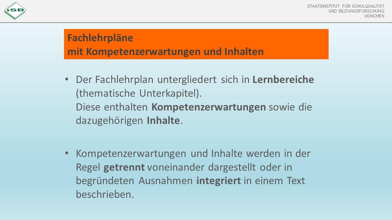 STAATSINSTITUT FÜR SCHULQUALITÄT UND BILDUNGSFORSCHUNG MÜNCHEN Fachlehrpläne mit Kompetenzerwartungen und Inhalten Der Fachlehrplan untergliedert sich in Lernbereiche (thematische Unterkapitel).