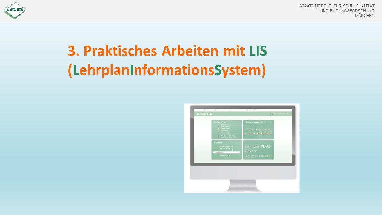 STAATSINSTITUT FÜR SCHULQUALITÄT UND BILDUNGSFORSCHUNG MÜNCHEN 3. Praktisches Arbeiten mit LIS (LehrplanInformationsSystem)