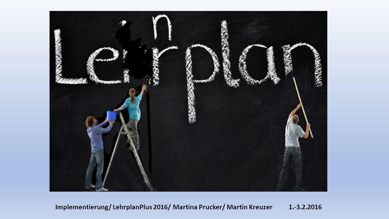 Implementierung/ LehrplanPlus 2016/ Martina Prucker/ Martin Kreuzer1.-3.2.2016