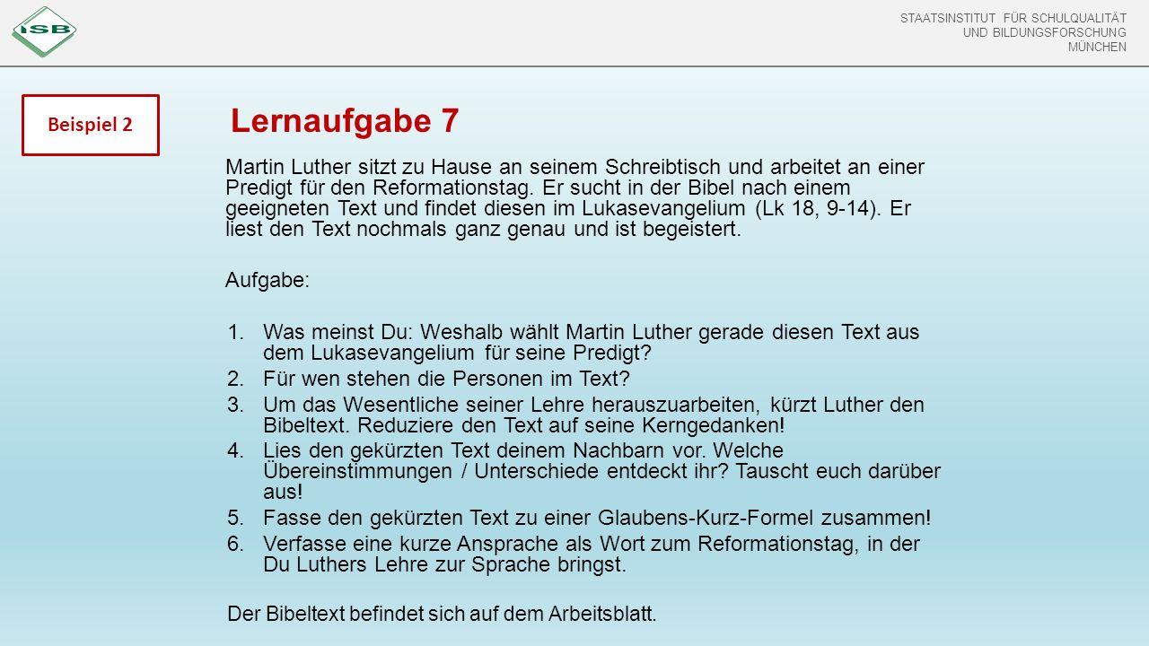 STAATSINSTITUT FÜR SCHULQUALITÄT UND BILDUNGSFORSCHUNG MÜNCHEN STAATSINSTITUT FÜR SCHULQUALITÄT UND BILDUNGSFORSCHUNG MÜNCHEN Lernaufgabe 7 Martin Luther sitzt zu Hause an seinem Schreibtisch und arbeitet an einer Predigt für den Reformationstag.