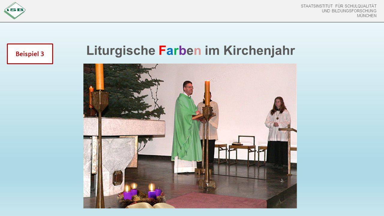 STAATSINSTITUT FÜR SCHULQUALITÄT UND BILDUNGSFORSCHUNG MÜNCHEN STAATSINSTITUT FÜR SCHULQUALITÄT UND BILDUNGSFORSCHUNG MÜNCHEN Liturgische Farben im Kirchenjahr Beispiel 3