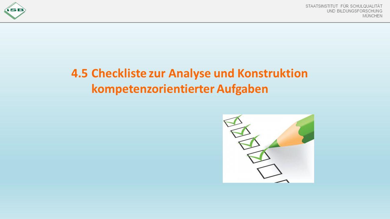 STAATSINSTITUT FÜR SCHULQUALITÄT UND BILDUNGSFORSCHUNG MÜNCHEN 4.5 Checkliste zur Analyse und Konstruktion kompetenzorientierter Aufgaben