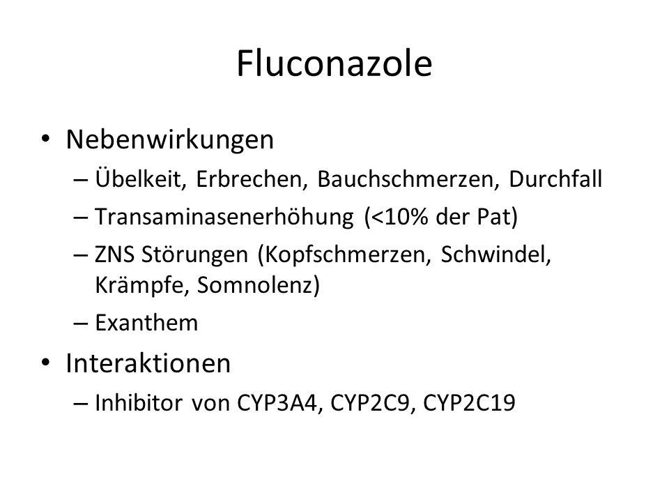 Fluconazole Nebenwirkungen – Übelkeit, Erbrechen, Bauchschmerzen, Durchfall – Transaminasenerhöhung (<10% der Pat) – ZNS Störungen (Kopfschmerzen, Sch
