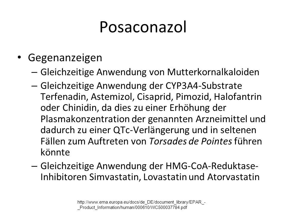 Posaconazol Gegenanzeigen – Gleichzeitige Anwendung von Mutterkornalkaloiden – Gleichzeitige Anwendung der CYP3A4-Substrate Terfenadin, Astemizol, Cisaprid, Pimozid, Halofantrin oder Chinidin, da dies zu einer Erhöhung der Plasmakonzentration der genannten Arzneimittel und dadurch zu einer QTc-Verlängerung und in seltenen Fällen zum Auftreten von Torsades de Pointes führen könnte – Gleichzeitige Anwendung der HMG-CoA-Reduktase- Inhibitoren Simvastatin, Lovastatin und Atorvastatin http://www.ema.europa.eu/docs/de_DE/document_library/EPAR_- _Product_Information/human/000610/WC500037784.pdf