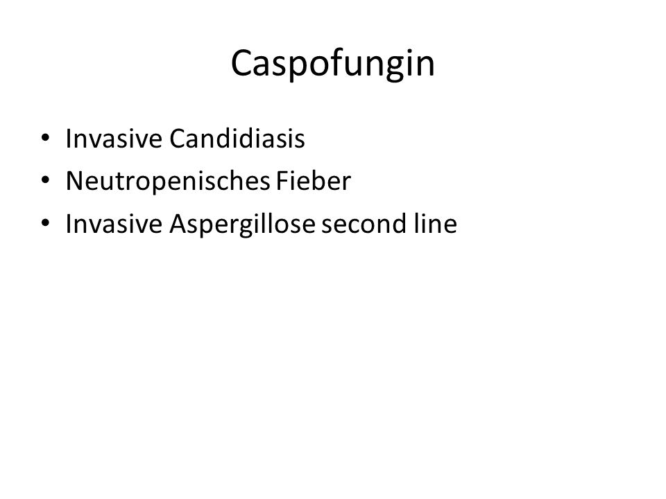 Caspofungin Invasive Candidiasis Neutropenisches Fieber Invasive Aspergillose second line