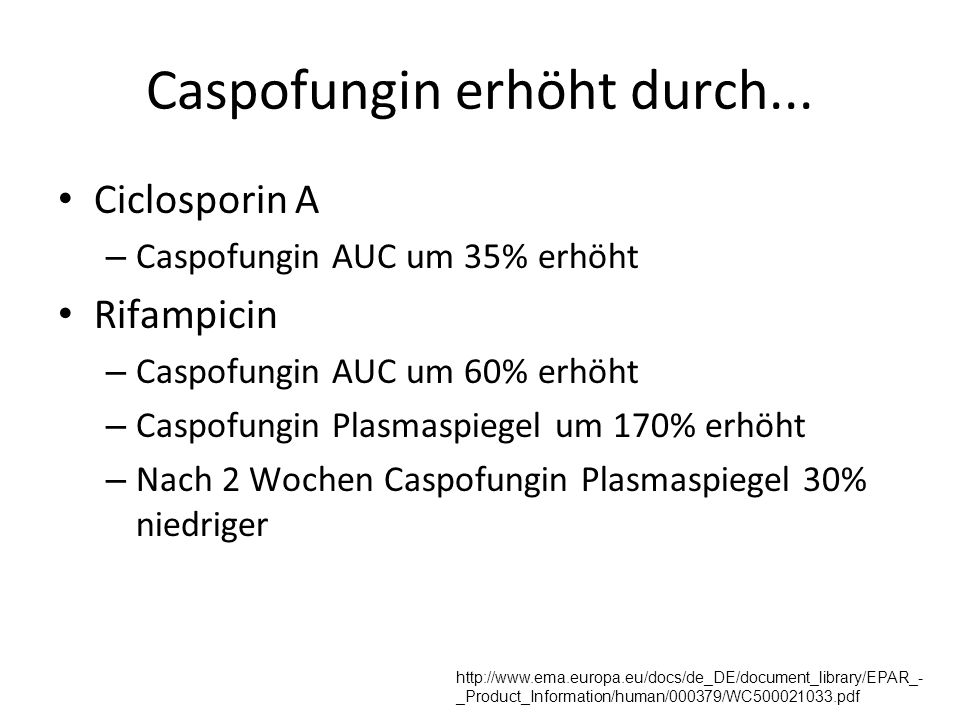 Caspofungin erhöht durch... Ciclosporin A – Caspofungin AUC um 35% erhöht Rifampicin – Caspofungin AUC um 60% erhöht – Caspofungin Plasmaspiegel um 17