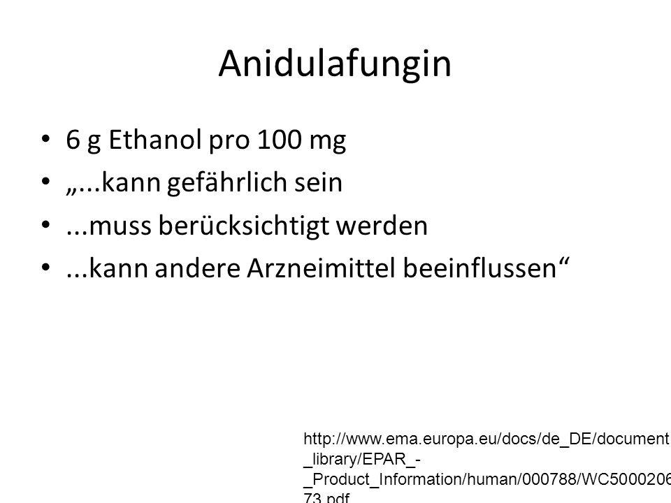 """Anidulafungin 6 g Ethanol pro 100 mg """"...kann gefährlich sein...muss berücksichtigt werden...kann andere Arzneimittel beeinflussen"""" http://www.ema.eur"""