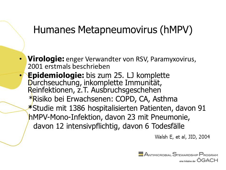 Humanes Metapneumovirus (hMPV) Virologie: enger Verwandter von RSV, Paramyxovirus, 2001 erstmals beschrieben Epidemiologie: bis zum 25.