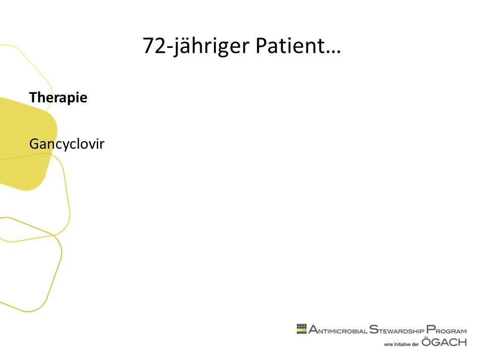72-jähriger Patient… Therapie Gancyclovir