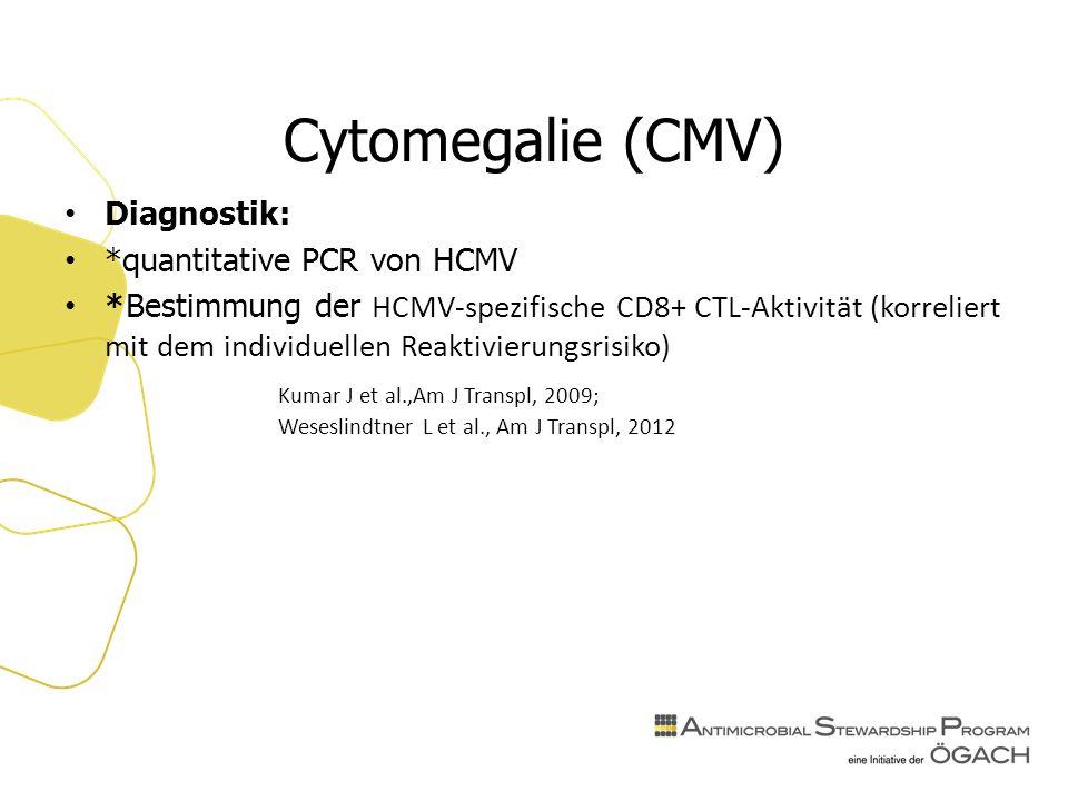 Cytomegalie (CMV) Diagnostik: *quantitative PCR von HCMV *Bestimmung der HCMV-spezifische CD8+ CTL-Aktivität (korreliert mit dem individuellen Reaktivierungsrisiko) Kumar J et al.,Am J Transpl, 2009; Weseslindtner L et al., Am J Transpl, 2012