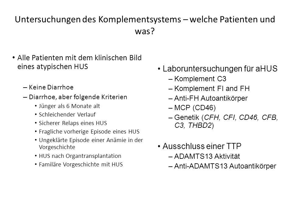 Untersuchungen des Komplementsystems – welche Patienten und was? Alle Patienten mit dem klinischen Bild eines atypischen HUS – Keine Diarrhoe – Diarrh