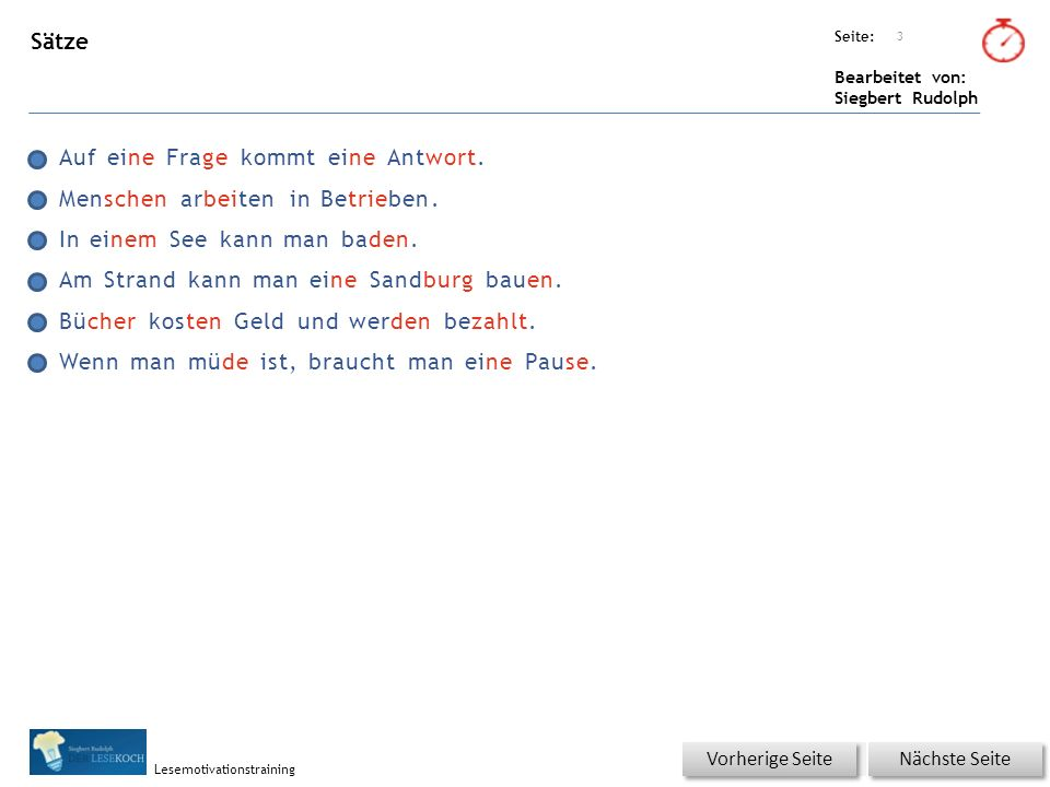 Übungsart: Seite: Bearbeitet von: Siegbert Rudolph Lesemotivationstraining Sätze Auf eine Frage kommt eine Antwort. Menschen arbeiten in Betrieben. In