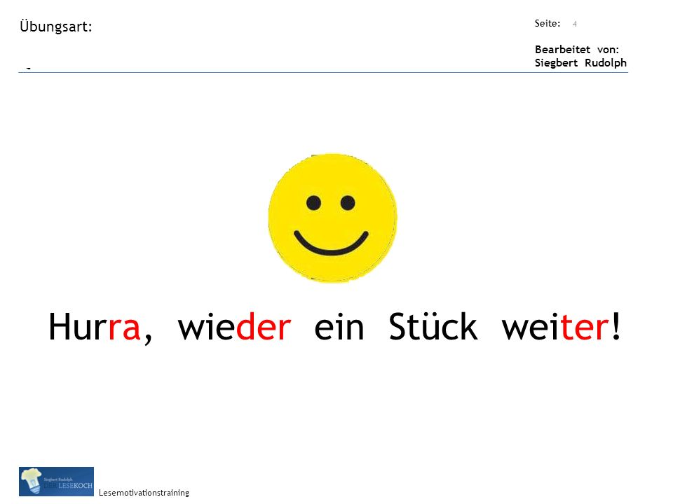Übungsart: Titel: Quelle: Seite: Bearbeitet von: Siegbert Rudolph Lesemotivationstraining Titel: Quelle: Hurra, wieder ein Stück weiter! 4