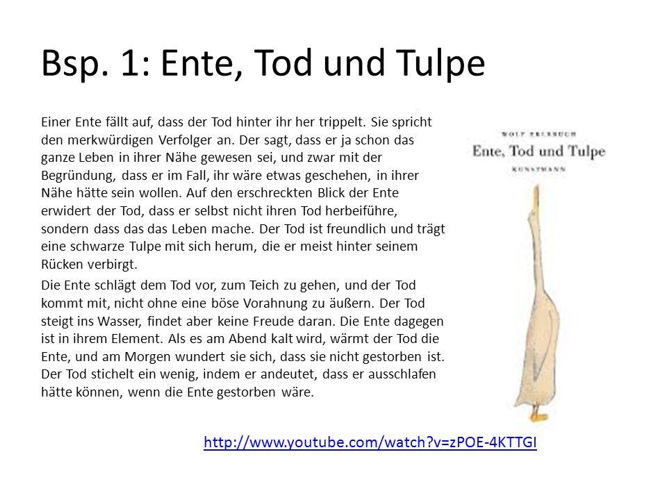 Bsp. 1: Ente, Tod und Tulpe Einer Ente fällt auf, dass der Tod hinter ihr her trippelt.