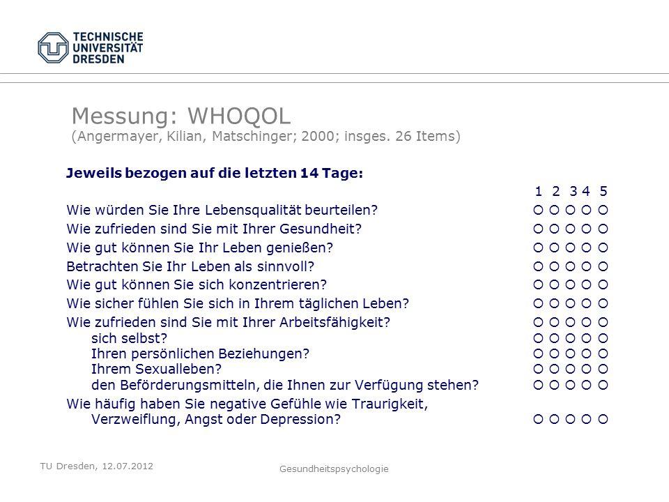 TU Dresden, 12.07.2012 Gesundheitspsychologie Messung: WHOQOL (Angermayer, Kilian, Matschinger; 2000; insges.