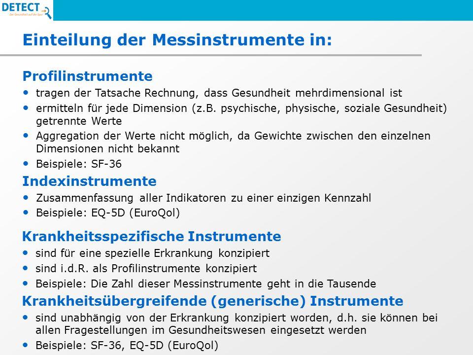 Einteilung der Messinstrumente in: Profilinstrumente tragen der Tatsache Rechnung, dass Gesundheit mehrdimensional ist ermitteln für jede Dimension (z.B.