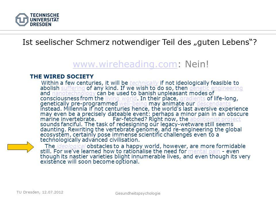 """TU Dresden, 12.07.2012 Gesundheitspsychologie Broaden and Build Model of Positive Emotions Positive Emotionen aktivieren eigene Stärken (Ressourcen) und """"verbreitern die Sichtweisen der Realität: Realitätskonstruktionen werden flexibler und vielfältiger (""""broaden -Komponente)."""