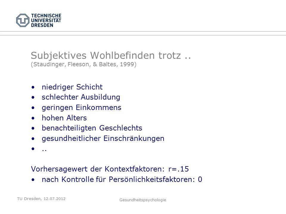TU Dresden, 12.07.2012 Gesundheitspsychologie Subjektives Wohlbefinden trotz..