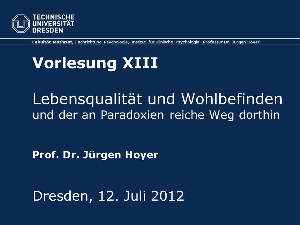 TU Dresden, 12.07.2012 Gesundheitspsychologie Vorbemerkung: Lebensqualität & Wohlbefinden Begriffe nicht klar voneinander getrennt: Lebensqualität (z.B.