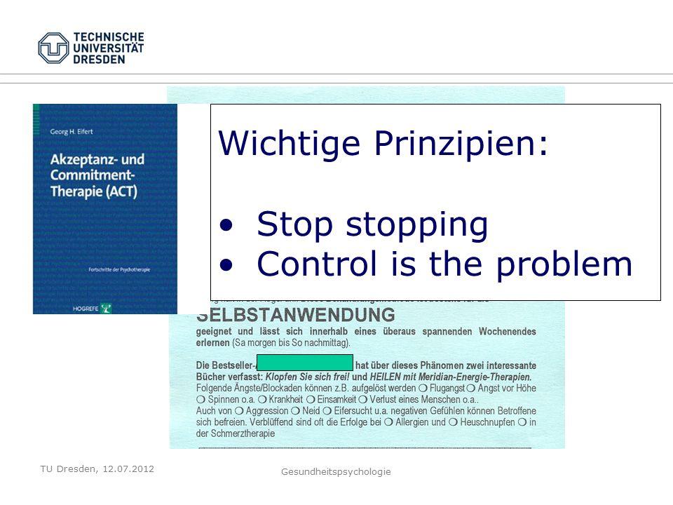 TU Dresden, 12.07.2012 Gesundheitspsychologie Wichtige Prinzipien: Stop stopping Control is the problem