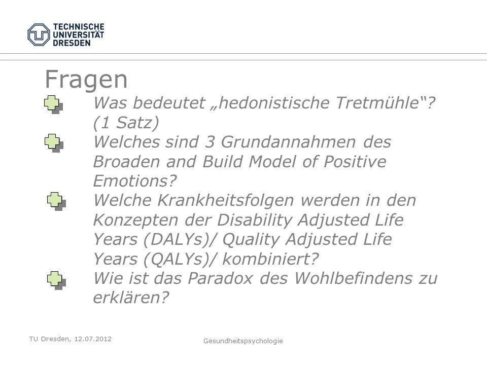 """TU Dresden, 12.07.2012 Gesundheitspsychologie Fragen Was bedeutet """"hedonistische Tretmühle ."""