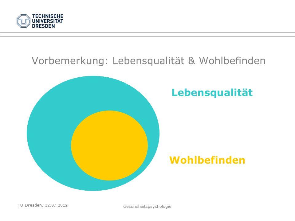 TU Dresden, 12.07.2012 Gesundheitspsychologie Vorbemerkung: Lebensqualität & Wohlbefinden Lebensqualität Wohlbefinden