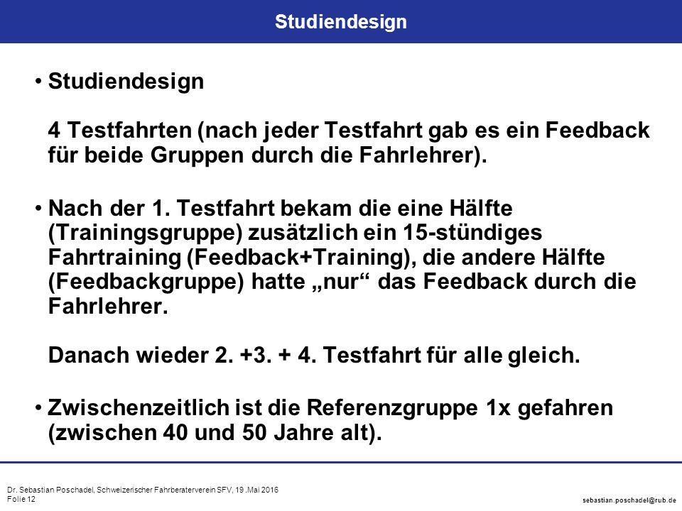 Dr. Sebastian Poschadel, Schweizerischer Fahrberaterverein SFV, 19.Mai 2016 Folie 12 sebastian.poschadel@rub.de Studiendesign Studiendesign 4 Testfahr