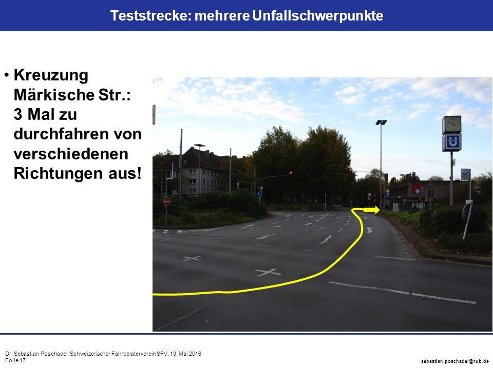 Dr. Sebastian Poschadel, Schweizerischer Fahrberaterverein SFV, 19.Mai 2016 Folie 17 sebastian.poschadel@rub.de Teststrecke: mehrere Unfallschwerpunkt