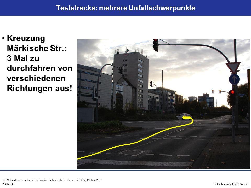 Dr. Sebastian Poschadel, Schweizerischer Fahrberaterverein SFV, 19.Mai 2016 Folie 18 sebastian.poschadel@rub.de Teststrecke: mehrere Unfallschwerpunkt