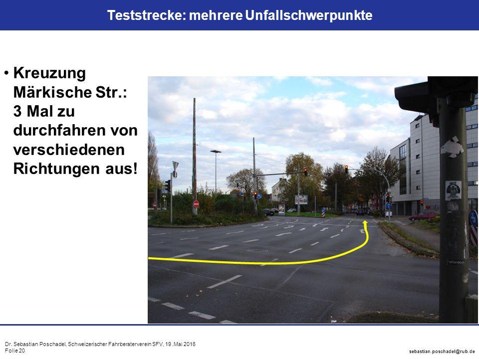 Dr. Sebastian Poschadel, Schweizerischer Fahrberaterverein SFV, 19.Mai 2016 Folie 20 sebastian.poschadel@rub.de Teststrecke: mehrere Unfallschwerpunkt