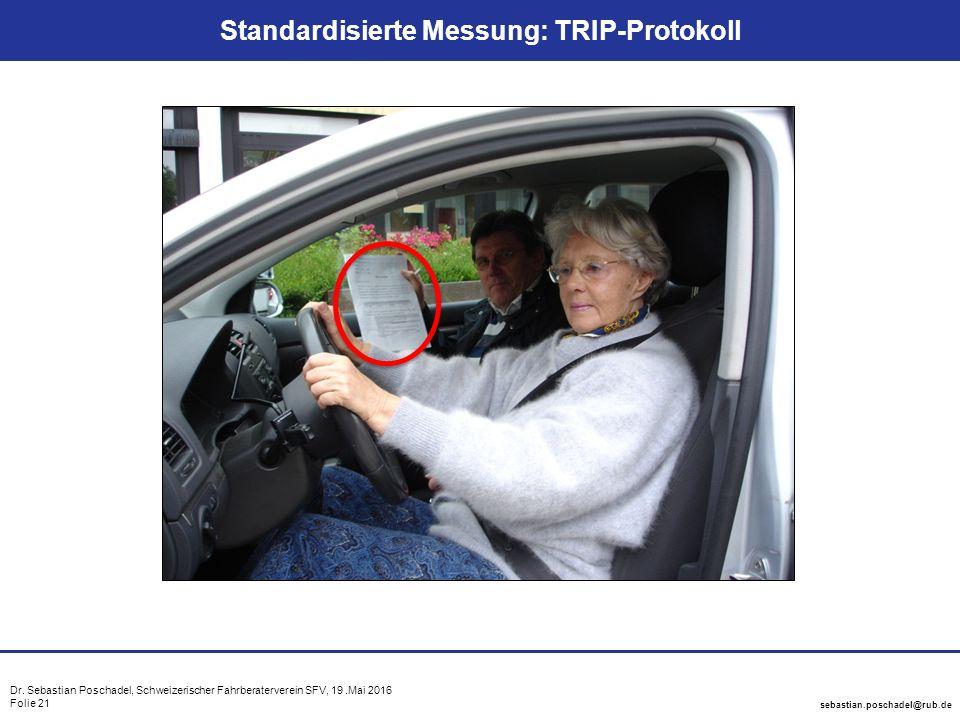 Dr. Sebastian Poschadel, Schweizerischer Fahrberaterverein SFV, 19.Mai 2016 Folie 21 sebastian.poschadel@rub.de Standardisierte Messung: TRIP-Protokol