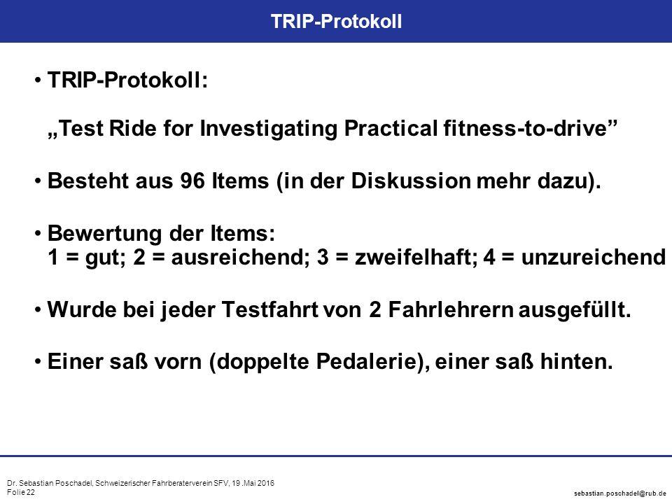 "Dr. Sebastian Poschadel, Schweizerischer Fahrberaterverein SFV, 19.Mai 2016 Folie 22 sebastian.poschadel@rub.de TRIP-Protokoll TRIP-Protokoll: ""Test R"