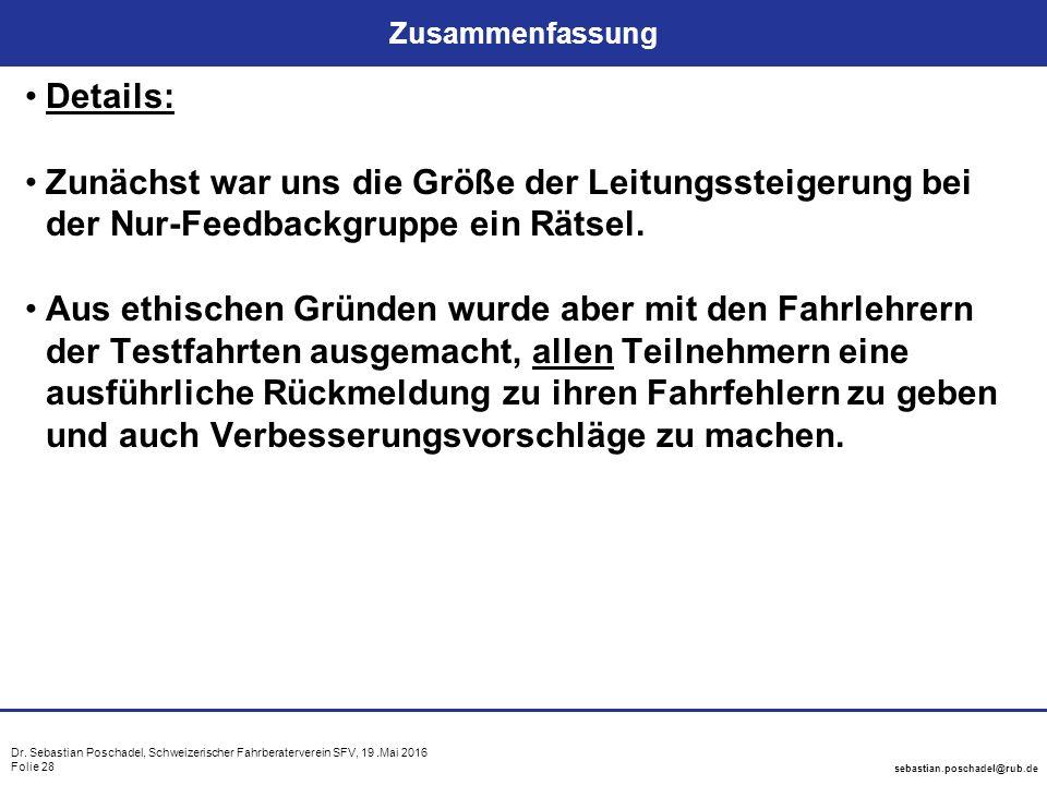 Dr. Sebastian Poschadel, Schweizerischer Fahrberaterverein SFV, 19.Mai 2016 Folie 28 sebastian.poschadel@rub.de Zusammenfassung Details: Zunächst war